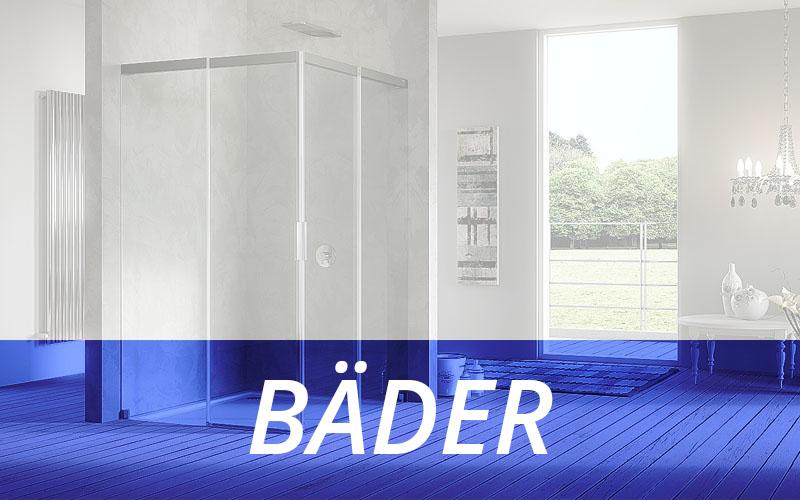 BÄDER – Komplettbäder, Duschen, Duschabtrennungen, barrierefreie Bäder, Sanitäranlagen